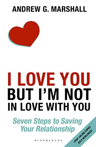 I Love You but I'm Not in Love with You: Seven Steps to Saving Your Relationship by Andrew G Marshall (2016-01-14)