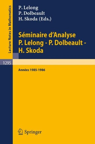 Séminaire d'Analyse P. Lelong - P. Dolbeault - H. Skoda: Années 1985/1986 (Lecture Notes in Mathematics) (French Edition)
