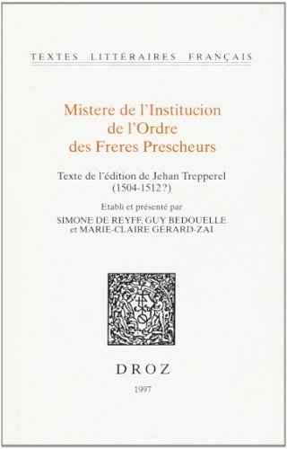 Mistere de l'institucion de l'ordre des freres prescheurs: Texte de l'édition de Jehan Trepperel (1504-1512?)