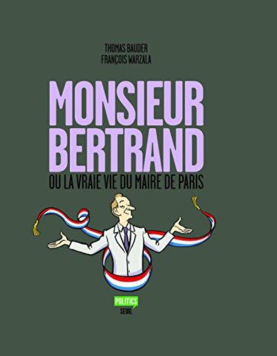 Monsieur Bertrand ou la vraie vie du maire de Paris