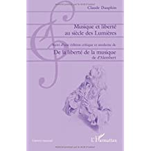 Musique et liberté au siècle des Lumières: Suivi d'une édition critique et moderne de De la liberté de la musique de d'Alembert