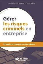 Gérer les risques criminels en entreprise - Stratégies et comportements pratiques de Alain Juillet