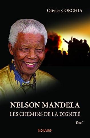 Les Chemins De La Dignite - Nelson Mandela : Les chemins de la