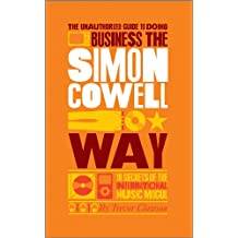 The Unauthorized Guide to Doing Business the Simon Cowell Way: 10 Secrets of the International Music Mogul (Big Shots)