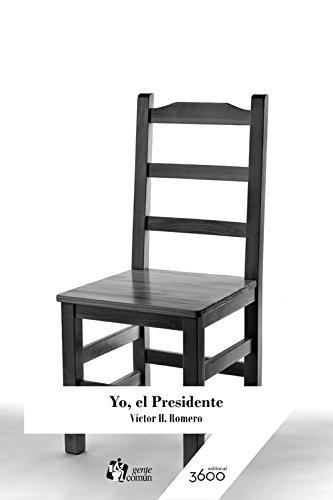 Yo, el Presidente por Victor Hugo Romero