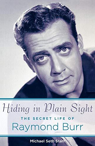 Hiding in Plain Sight: The Secret Life of Raymond Burr (Applause Books)