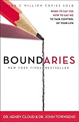Boundaries: When to Say Yes, When to Say No, To Take Control of Your Life: When to Say Yes, How to Say No, to Take Control of Your Life