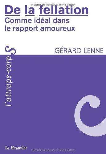 De la fellation : Comme idéal dans le rapport amoureux par Lenne Gerard