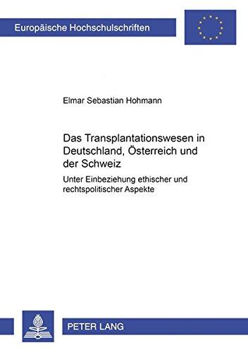 Das Transplantationswesen in Deutschland, Österreich und der Schweiz: Unter Einbeziehung ethischer und rechtspolitischer Aspekte (Europäische ... / Series 2: Law / Série 2: Droit, Band 3696)