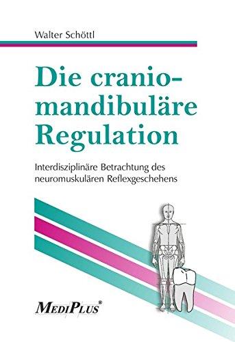 Die craniomandibuläre Regulation: Interdisziplinäre Betrachtung des neuromuskulären Reflexgeschehens