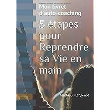 5 étapes pour Reprendre sa Vie en main: Mon livret d'Auto-Coaching