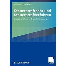Steuerstrafrecht und Steuerstrafverfahren: Strategien und Praxis der Steuerstrafverteidigung (German Edition)