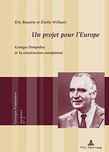 Un Projet Pour Leurope: Georges Pompidou Et La Construction Europeenne