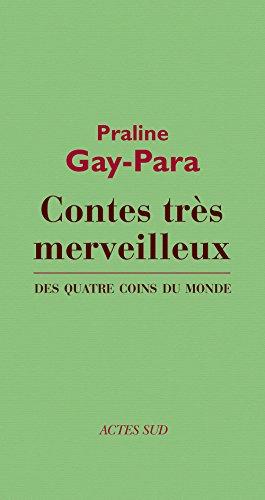 Contes très merveilleux: des quatre coins du monde (Babel t. 1258) par Praline Gay-Para