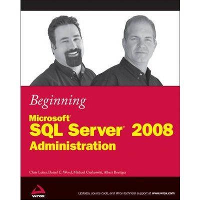 [(Beginning Microsoft SQL Server 2008 Administration )] [Author: Chris Leiter] [May-2009]