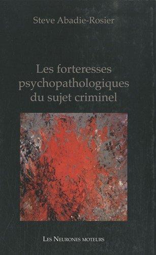 Les forteresses psychopathologiues du sujet criminel