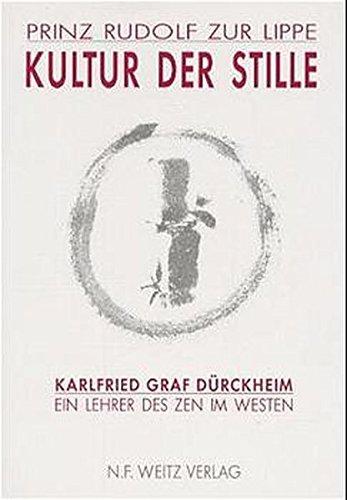 Kultur der Stille: Karlfried Graf Dürckheim - Ein Lehrer des Zen im Westen