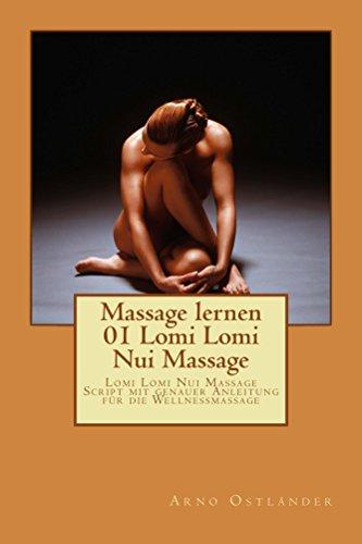 Massage lernen 01 Lomi Lomi Nui Massage: Lomi Lomi Nui Massage Script mit genauer Anleitung für die Wellnessmassage. (German Edition)