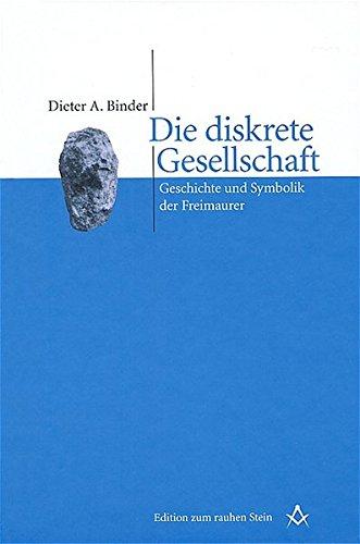 Die diskrete Gesellschaft: Geschichte und Symbolik der Freimaurer (Edition zum rauhen Stein)
