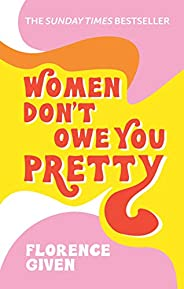 Women Don't Owe You Pretty: The debut book from Florence Given (English Edit