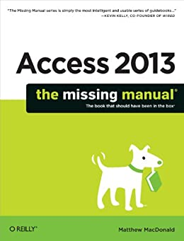 Access 2013: The Missing Manual by [MacDonald, Matthew]