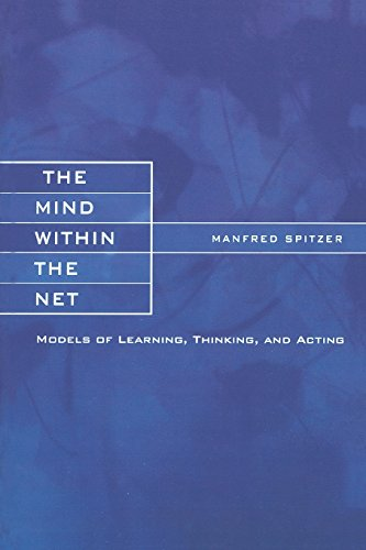 The Mind Within the Net: Models of Learning, Thinking, and Acting (Bradford Book)