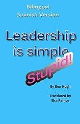 Leadership is Simple, Stupid (Bilingual Spanish) (Spanish Edition)