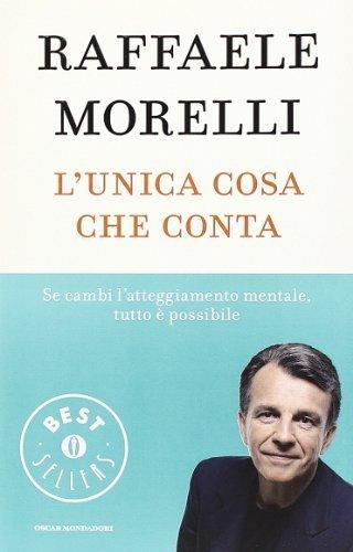 L'unica cosa che conta (Oscar bestsellers) di Morelli, Raffaele (2014) Tapa blanda