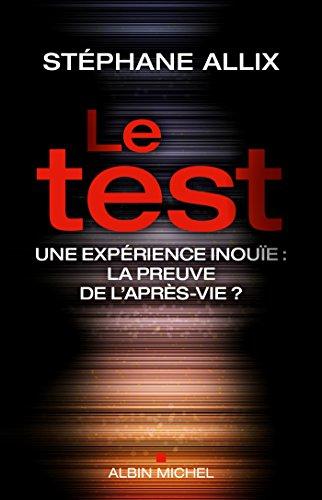 Le Test : Une enquête inouie : la preuve de l'après-vie ? (A.M. SOCIETE) par Stéphane Allix