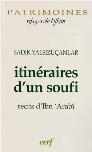 Itinéraires d'un soufi : Récits d'Ibn 'Arabî
