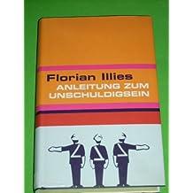 Anleitung zum Unschuldigsein das Übungsbuch für ein schlechtes Gewissen / Florian Illies