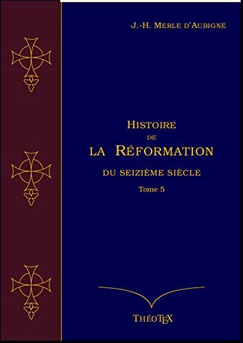 Histoire de la Réformation du seizième siècle Tome 5 (Histoire de la Réformation par J.-H. Merle d'Aubigné t. 3) par Jean-Henri Merle d'Aubigné