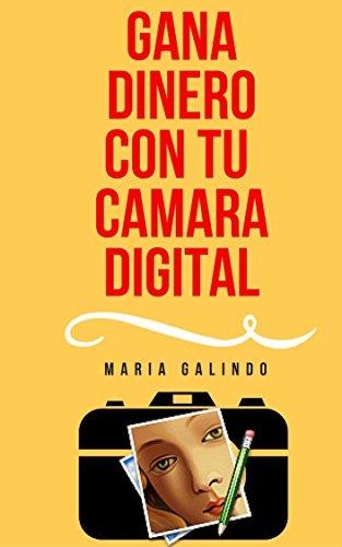 Como hacer Dinero con tu Camara Digital por Maria Galindo