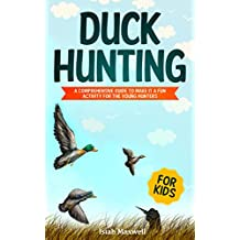 Duck Hunting for Kids: A Comprehensive Guide to Make It a Fun Activity for the Young Hunters (English Edition)