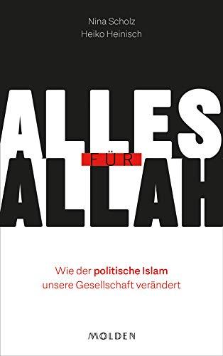 Alles für Allah: Wie der politische Islam unsere Gesellschaft verändert