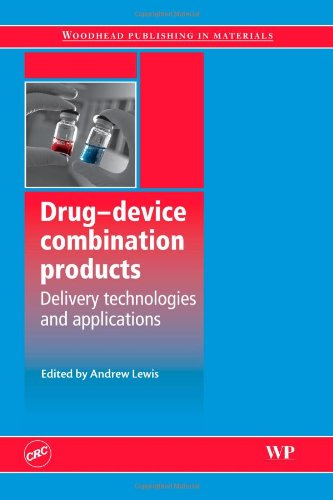 Drug-Device Combination Products: Delivery Technologies and Applications (Woodhead Publishing Series in Biomaterials)