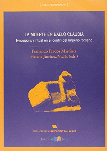 Muerte En Baelo Claudia,La. Necrópolis Y Ritual En El Confín Del Imperio Romano (Arqueología) por Fernando Prados Martínez