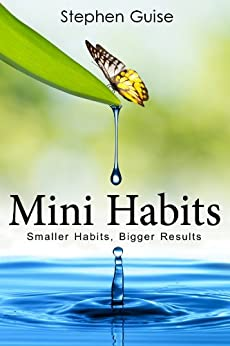 Mini Habits: Smaller Habits, Bigger Results by [Guise, Stephen]