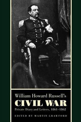 [William Howard Russell's Civil War: Private Diary and Letters, 1861-1862] (By: Martin Crawford) [published: September, 2008]