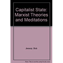 The Capitalist State: Marxist Theories and Methods: Marxist Theories and Meditations