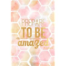 Planner: Prepare To Be Amazed Weekly Planner, School Organizer, 6x9in 52 week format (Motivational Quotes)