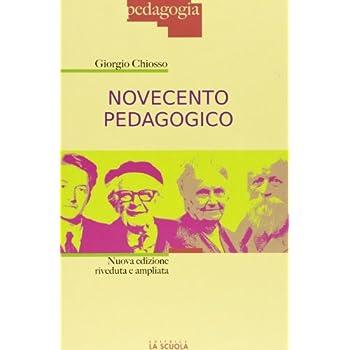 Novecento Pedagogico. Profilo Delle Teorie Educative Contemporanee. Ediz. Ampliata