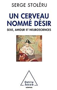 Un Cerveau nommé désir par Serge Stoléru