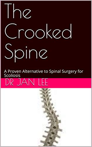The Crooked Spine: A Proven Alternative to Spinal Surgery for Scoliosis (English Edition)