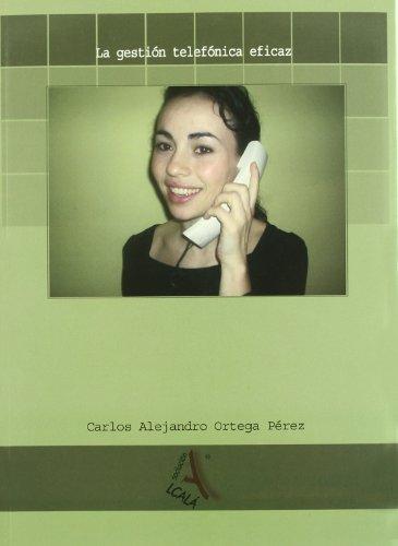 La gestion telefonica eficaz / The effective telephone management par Carlos A. Ortega Pérez