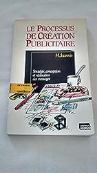 LE PROCESSUS DE CREATION PUBLICITAIRE. Stratégie, conception et réalisation des messages, 4ème édition