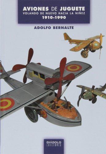 Aviones De Juguete. Volando De Nuevo Hacia La Niñez (1910-1990)