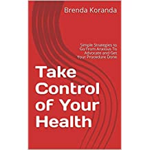 Take Control of Your Health: Simple Strategies to Go From Anxious To Advocate and Get Your Procedure Done (English Edition)