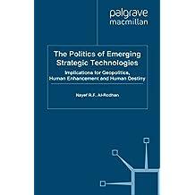 The Politics of Emerging Strategic Technologies: Implications for Geopolitics, Human Enhancement and Human Destiny (St Antony's Series)