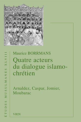 Quatre acteurs du dialogue islamo-chrétien : Arnaldez, Caspar, Jomier, Moubarac par Maurice Borrmans
